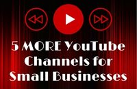 5 MORE YouTube Channels for small businesses to follow