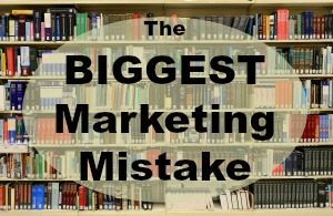 The Biggest Marketing Mistake