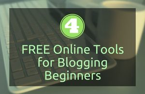 4 Free Online Tools for Business Blogging Beginners