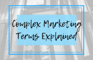 Marketing certainly has a lot of jargon, and it often leaves many of us scratching our heads. Even seasoned marketers get caught out from time to time! Check out this plain English glossary with some of the most common terms you might find out in the wild.